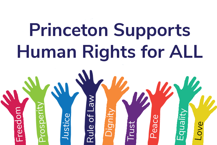 Princeton Supports human rights for all: freedom, trust, justice, love, rule of law, peace, prosperity, dignity, equality.