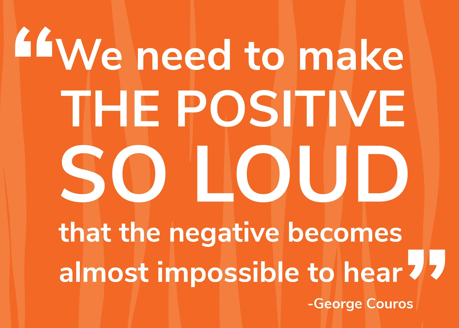 Graphic stating we need to make the positive so loud that the negative becomes almost impossible to hear