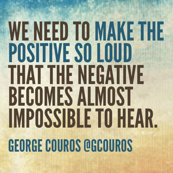"picture that reads ""we need to make the positive so loud that the negative becomes almost impossible to hear"""